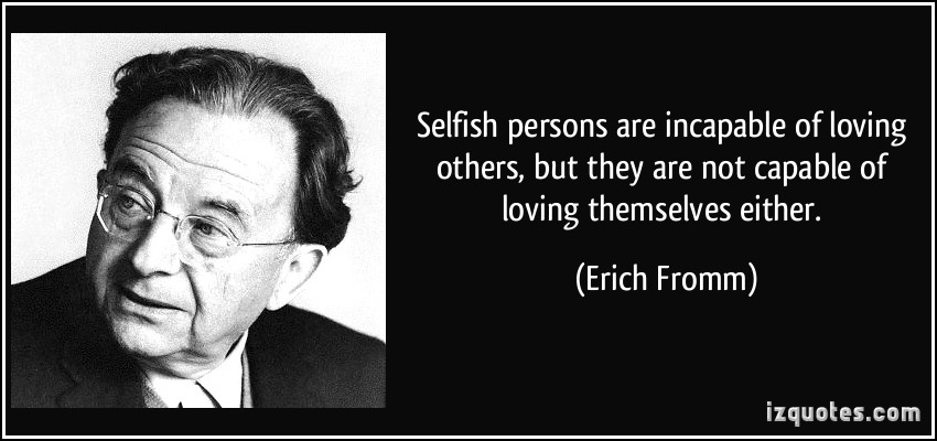 Selfish Persons Are Incapable Of Loving Others But They Are Not Capable Of Loving Themselves Either