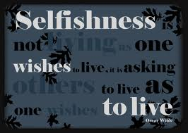 Selfishness Is Not Living Us One Wishes To Live, It Is Asking Others To Live As One Wishes To Live