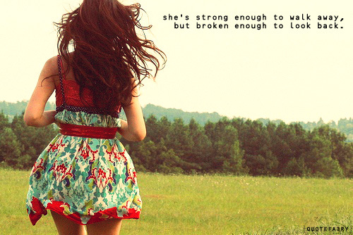 She's Strong Enough To Walk Away, But Broken Enough To Look Back
