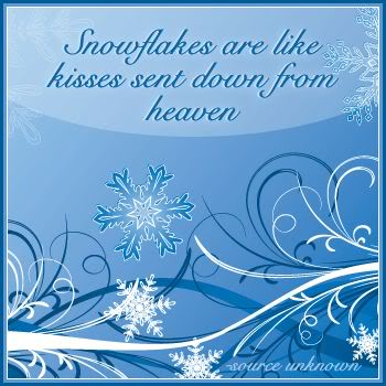 Snowflakes Are Like Kisses Sent Down From Heaven