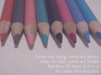 Some Are Sharp, Some Are Pretty, Some Are Dull, Some Are Bright, But They All Learn To Live In The Same Box Together