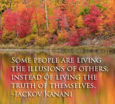 Some People Are Living The Illusions Of Others, Instead Of Living The Truth Of Themselves