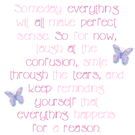 Someday Everything Will All Make Perfect Sense So For Now