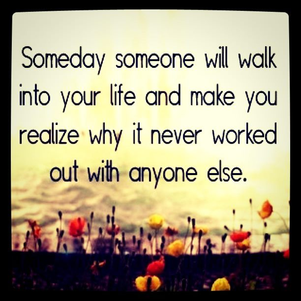 Someday Someone Will Walk Into Your Life And Make You Realize Why It Never Worked Out With Anyone Else ~ Apology Quote