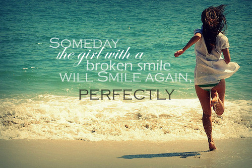 Someday The Girl With A Broken Smile Will Smile Again Perfectly