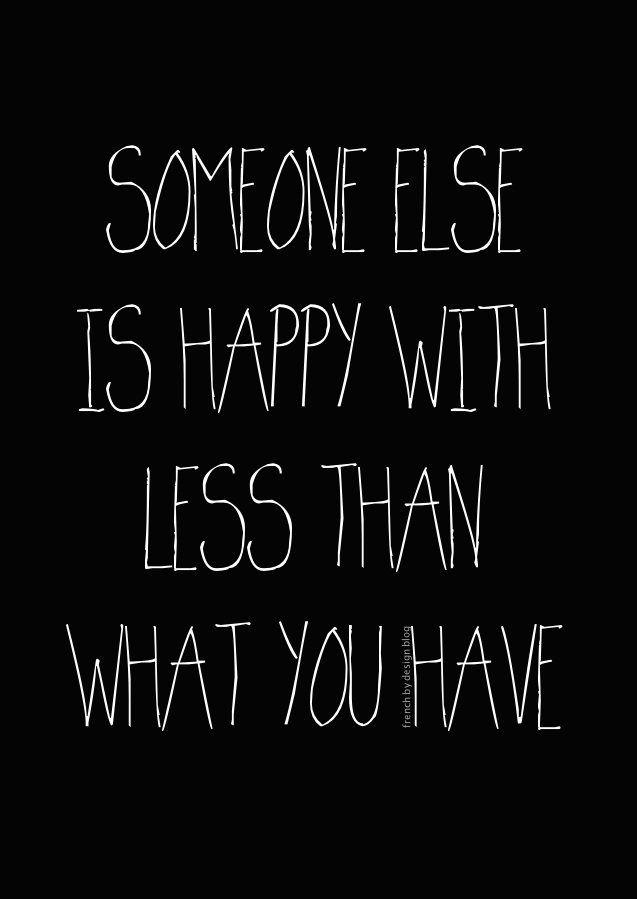 Someone Else Is Happy With Less Than What You Have