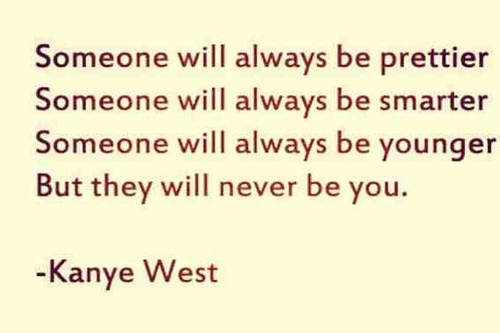 Someone Will Always Be Prettier Someone Will Always Be Smarter Someone Will Always Be Younger But They Will Never Be You