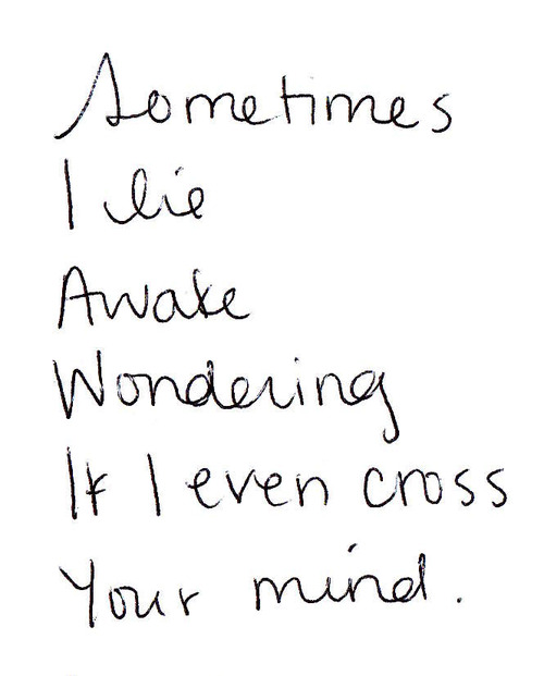 Sometimes I Lie Awake Wondering If I Even Cross Your Mind ~ Apology Quote