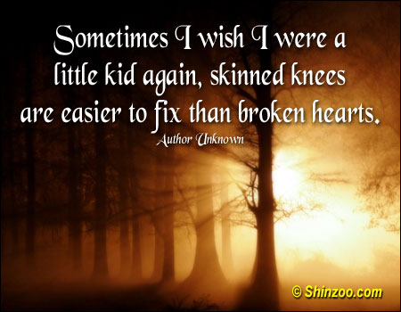 Sometimes I Wish I Were a Little Kid Again, Skinned Knees Are Easier To Fix Than Broken Hearts