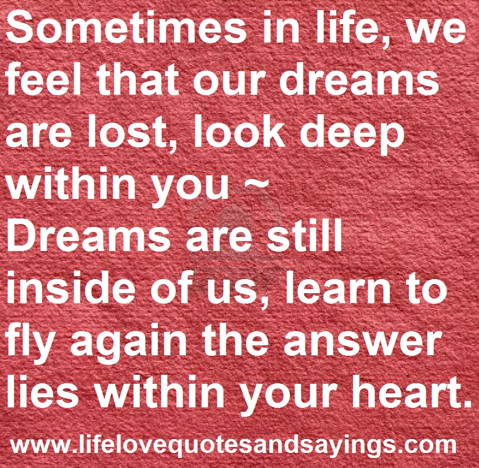 Deep Life Quotes Sometimes In Life We Feel That Our Dreams Are Lost Look Deep