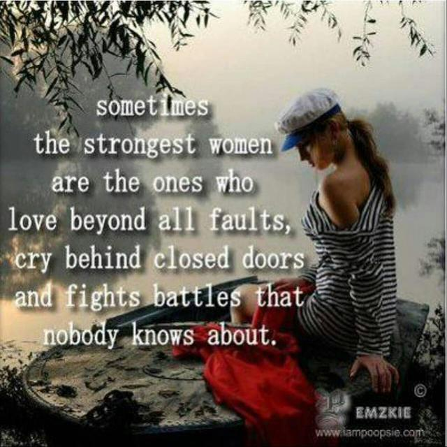 Sometimes The Strongest Women Are The Ones Who Love Beyond All Faults, Cry Behind Closed Doors And Fights Battles That Nobody Knows About