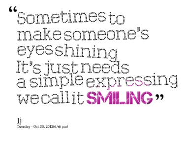 """""""Sometimes To Make Someone's Eyes Shining It's Just Needs A Simple Expressing We Call It Smiling"""""""