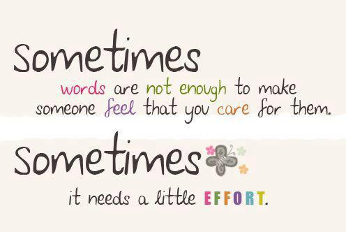 Sometimes Words Are Not Enough To Make Someone Feel That You Care For Them. Sometimes It Needs A Little Effort