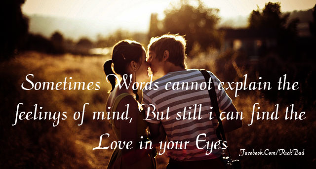 Sometimes Words Cannot Explain The Feelings Of Mind, But Still I Can Find The Love In Your Eyes