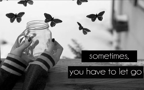 Sometimes, You Have To Let Go