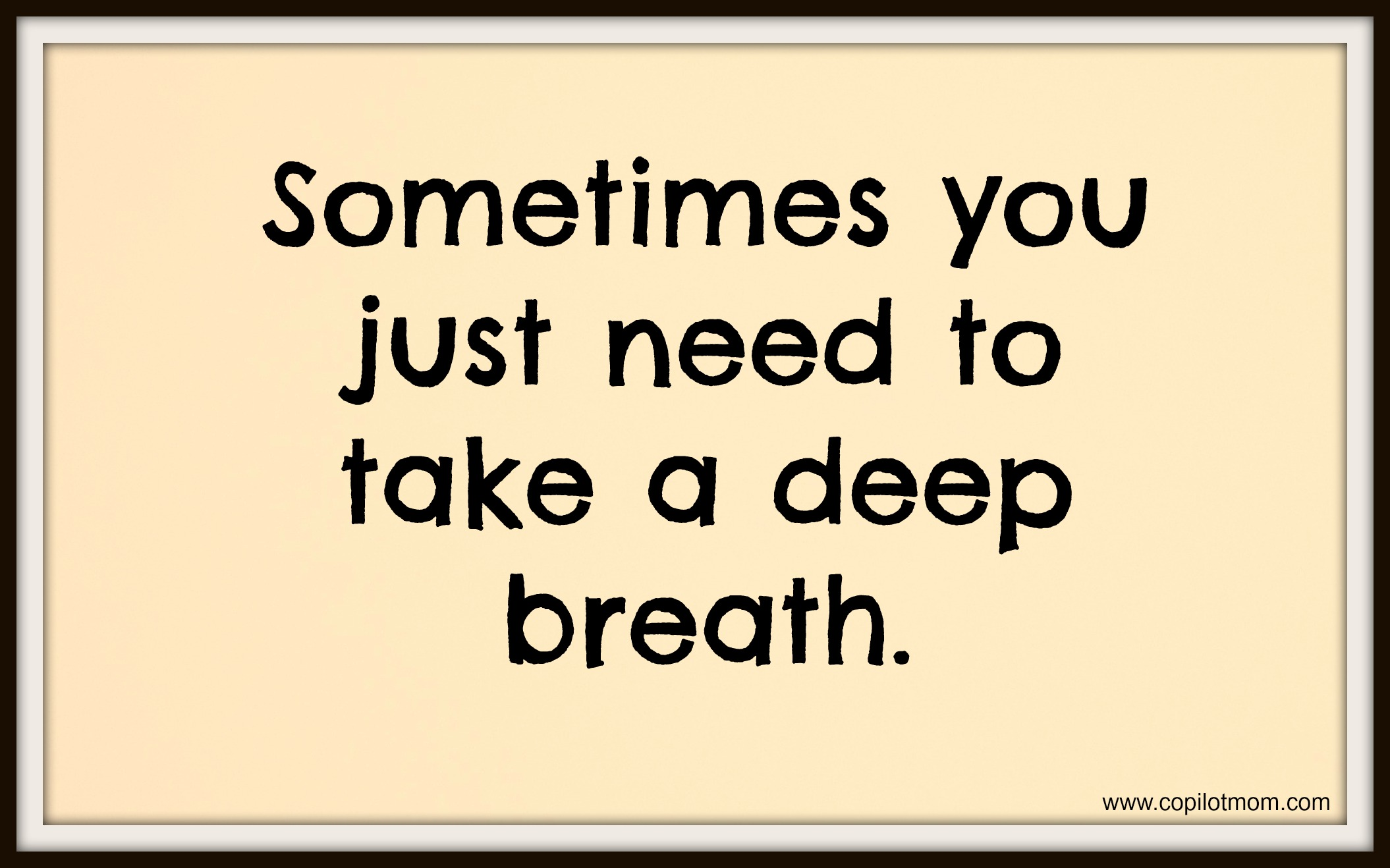 Sometimes You Just Need To Take a Deep Breath