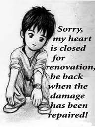 Sorry, My Heart Is Closed For Renovation, Be Back When The Damage Has Been Repaired! ~ Apology Quote