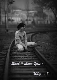 Still I Love You, Why!