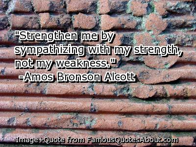 """""""Strengthen Me By Sympathizing With My Strength, Not My Weakness"""""""
