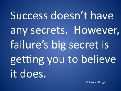 Success Doesn't Have Any Secrets. However, Failure's Big Secret Is Getting You To Believe It Does