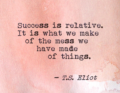 Success Is Relative. It Is What We Make Of The Mess We Have Made Of Things ~ Apology Quote
