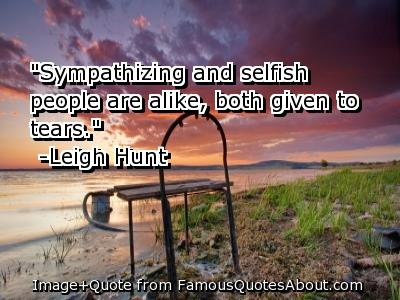 """""""Sympathizing And Selfish People Are Alike, Both Given To Tears"""""""