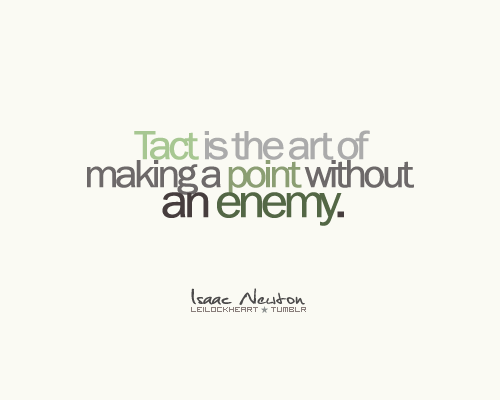 Tact Is The Art Of Making a Point Without An Enemy