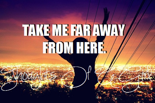 Take Me Far Away From Here