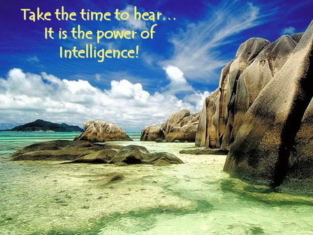 Take The Time To Hear, It Is The Power Of Intelligence!