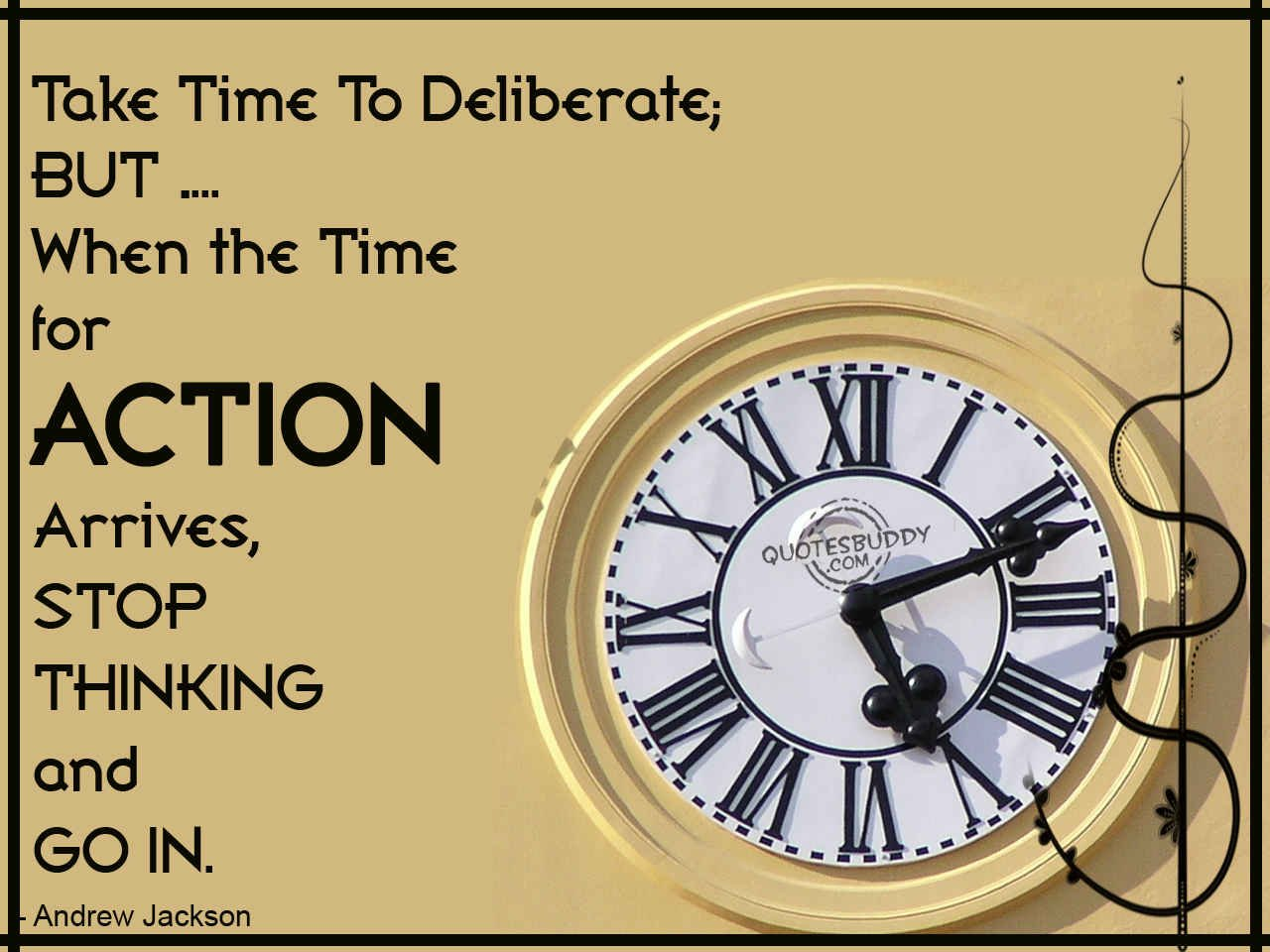 Take Time To Deliberate, But When The Time For Action Arrives, Stop Thinking And Go In