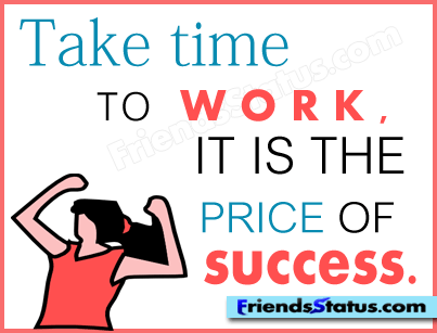 Take Time To Work It Is The Price Of Success