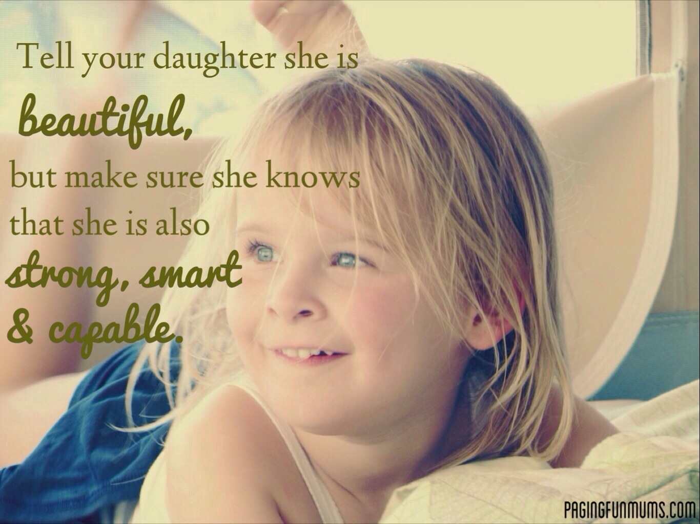 Tell Your Daughter She Is Beautiful, But Make Sure She Knows That She Is Also Strong, Smart & Capable