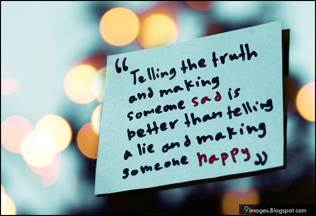 """""""Telling The Truth And Making Someone Sad Is Better Than Telling A Lie And Making Someone Happy"""""""