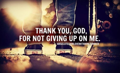Thank You, God, For Not Giving Up On Me