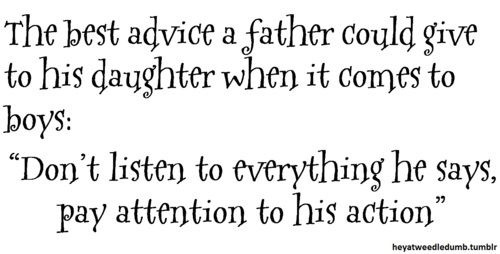 "The Best Advice A Father Could Give To His Daughter When It Comes To Boys ""Don't Listen To Everything He Says, Pay Attention To His Action"""