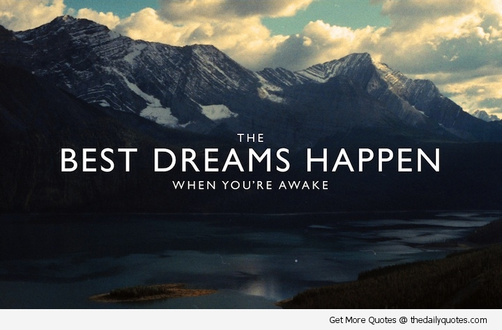 The Best Dreams Happen When You Re Awake Life Quote