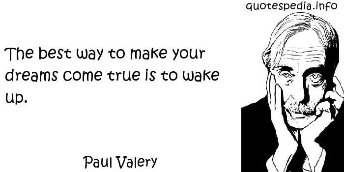 The Best Way To Make Your Dreams Come True Is To Wake Up