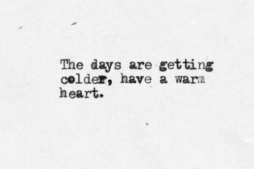 The Days Are Getting Older, Have A Warm Heart