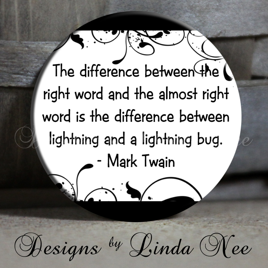 The Difference Between The Right Word And The Almost Right Word Is The Difference Between Lightning And A Lightning Bug