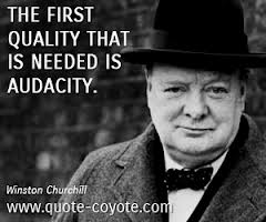 The First Quality That Is Needed Is Audacity