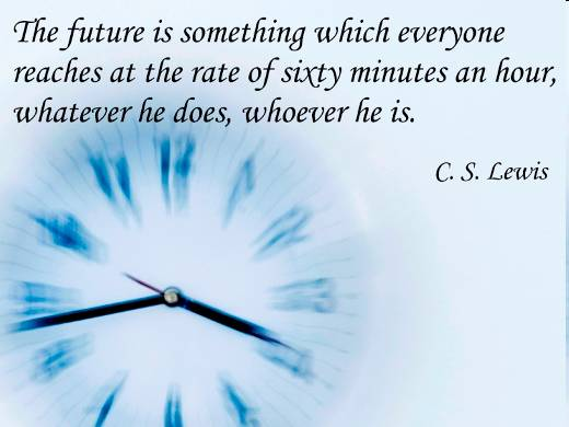 The Future Is Something Which Everyone Reaches At The Rate Of Sixty Minutes An Hour, Whatever He Does, Whoever He Is