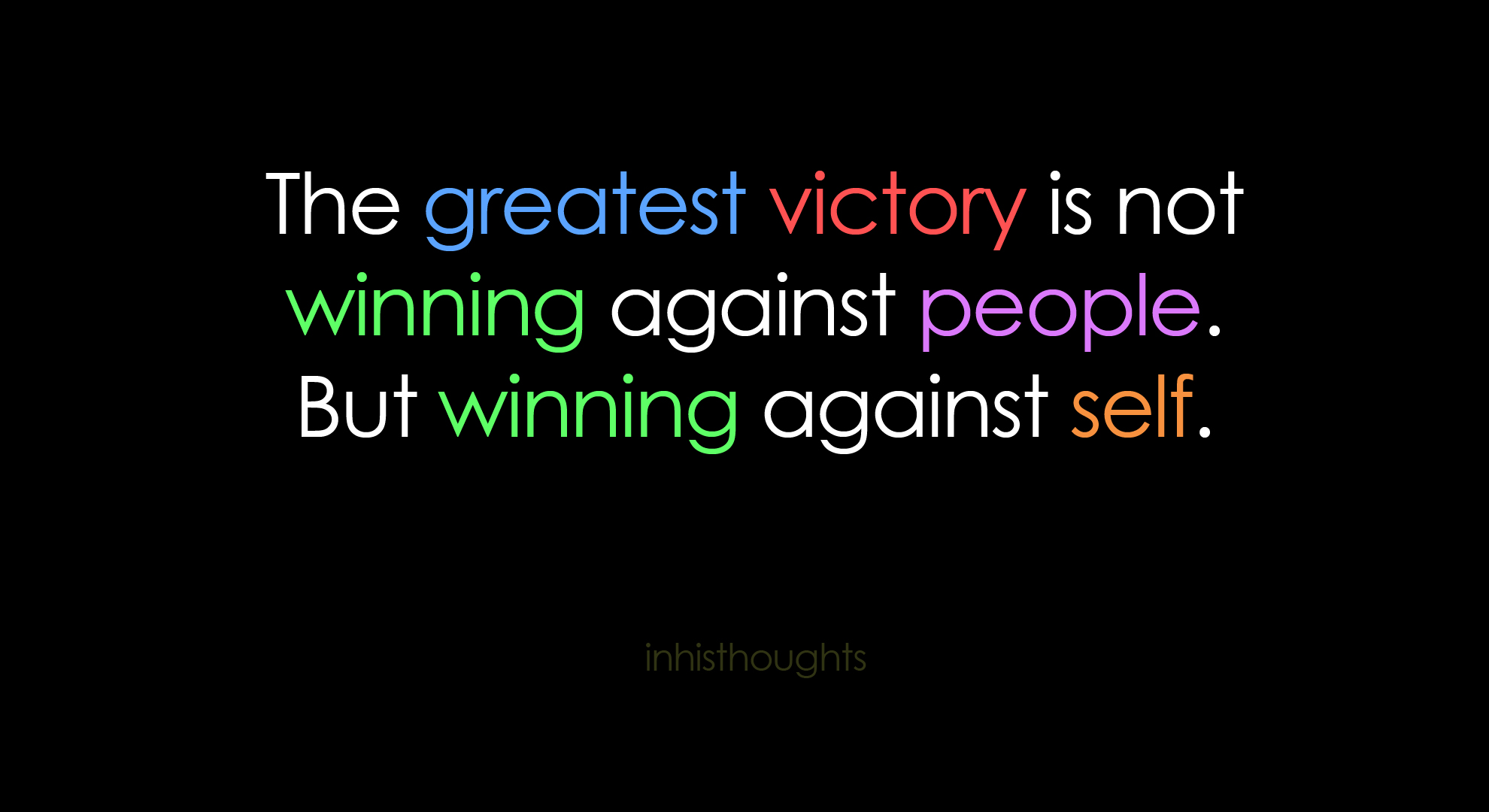 The Greatest Victory Is Not Winning Against People, But Winning Against Self