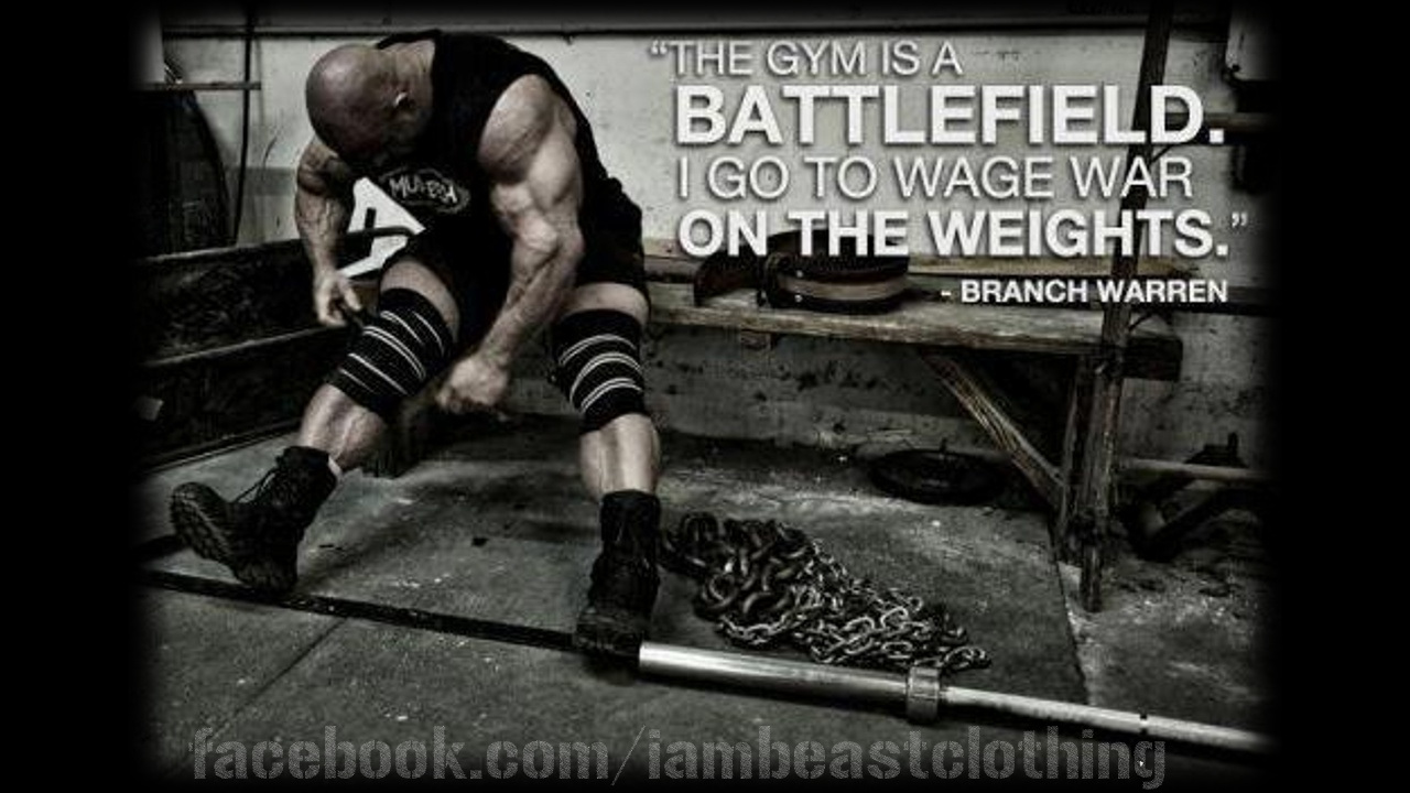 """The Gym Is A Battlefield. I Go To Wage War On The Weights"""