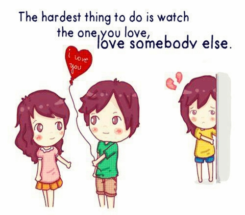 The Hardest Thing To Do Is Watch The One You Love, Love Somebody Else