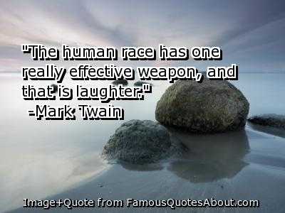 """""""The Human Race Has One Really Effective Weapon, And That Is Laughter"""" ~ Apology Quote"""