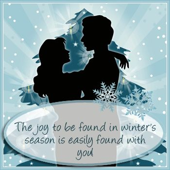 The Joy To Be Found In Winter's Season Is Easily Found With You