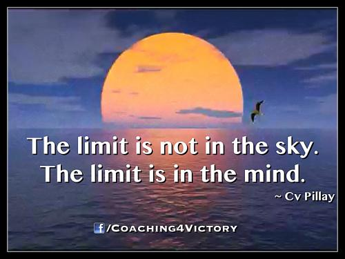 The Limit Is Not In The Sky. The Limit Is In The Mind