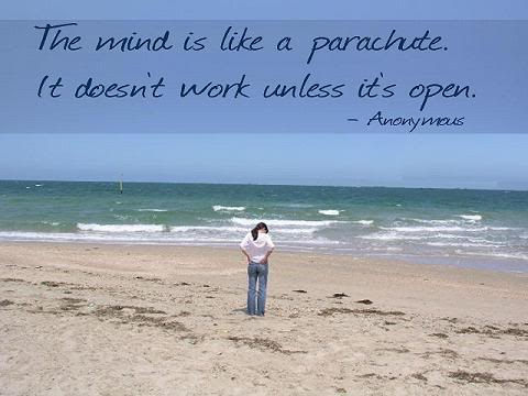 The Mind Is Like a Parachute. It Doesn't Work Unless It's Open