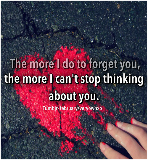 I Can T Stop Thinking Of You Quotes: The More I Do To Forget You, The More I Can't Stop