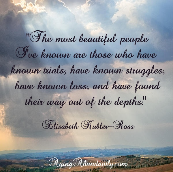 """The Most Beautiful People I've Known Are Those Who Have Known Trials, Have Known Struggles, Have Known Loss, And Have Found Their Way Out Of The Depths"""